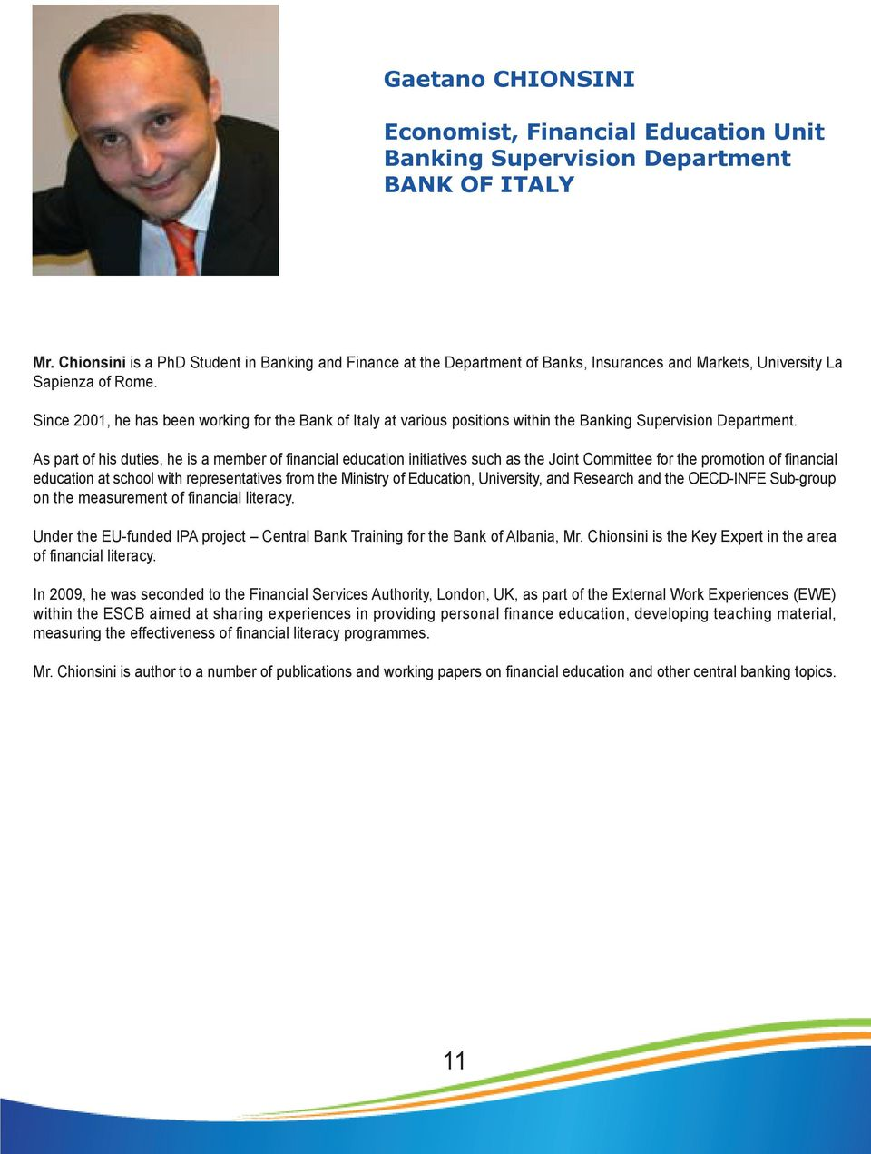 Since 2001, he has been working for the Bank of Italy at various positions within the Banking Supervision Department.
