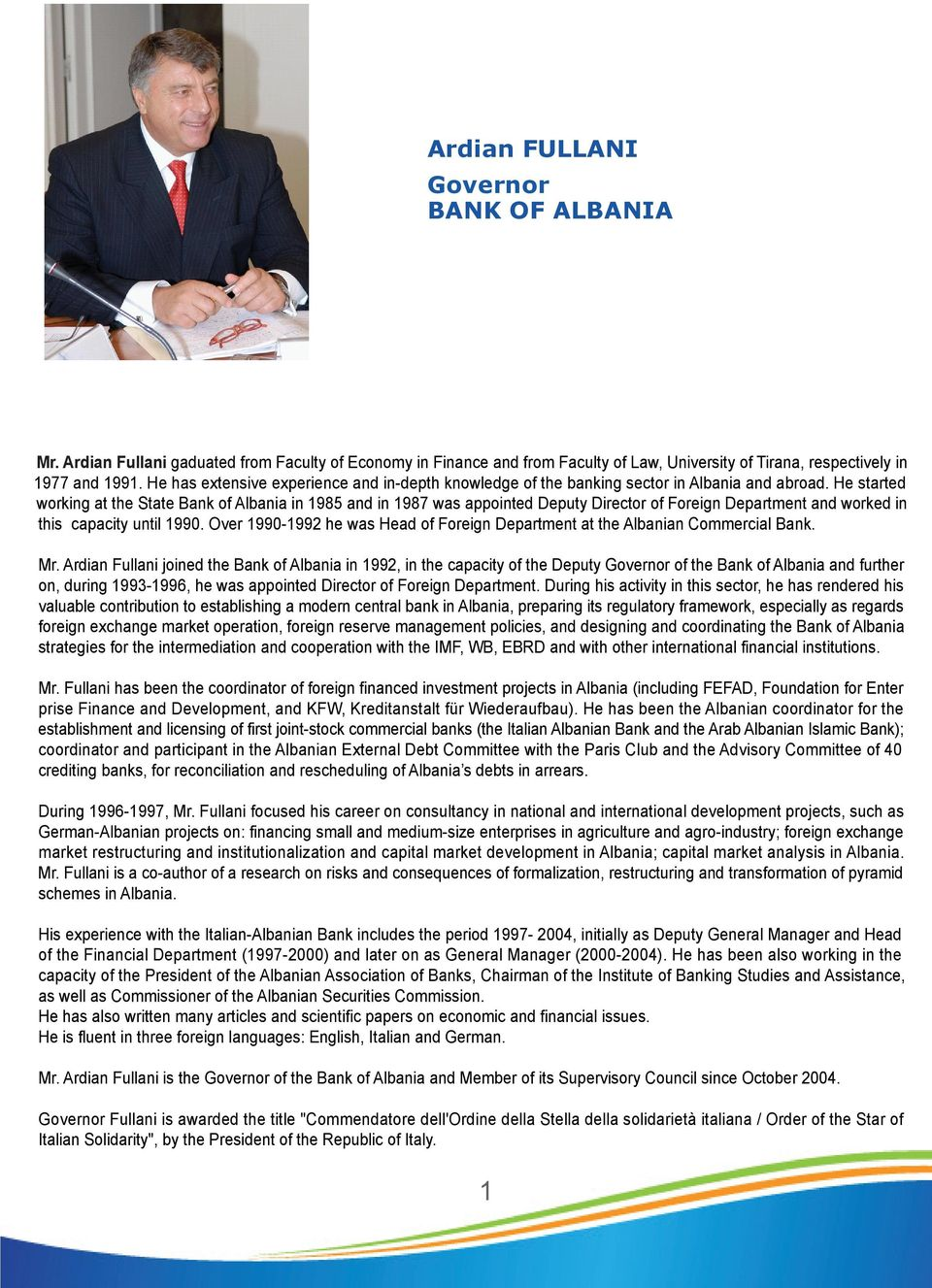 He started working at the State Bank of Albania in 1985 and in 1987 was appointed Deputy Director of Foreign Department and worked in this capacity until 1990.
