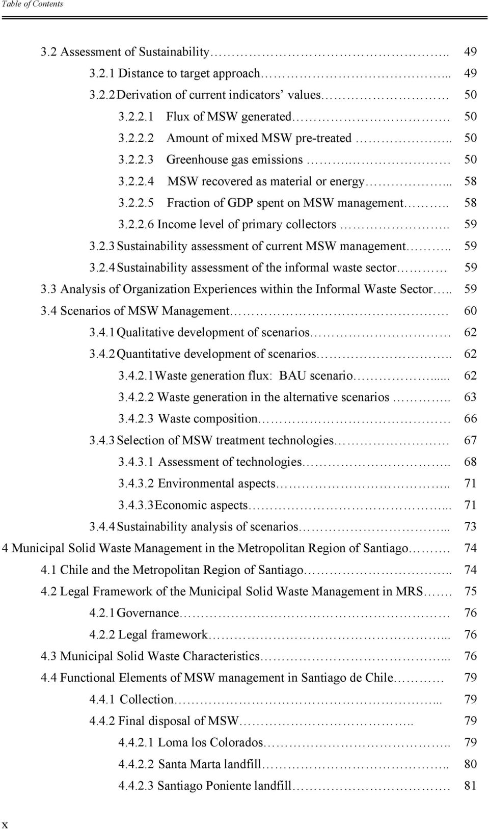 . 59 3.2.4 Sustainability assessment of the informal waste sector 59 3.3 Analysis of Organization Experiences within the Informal Waste Sector.. 59 3.4 Scenarios of MSW Management 60 3.4.1 Qualitative development of scenarios 62 3.