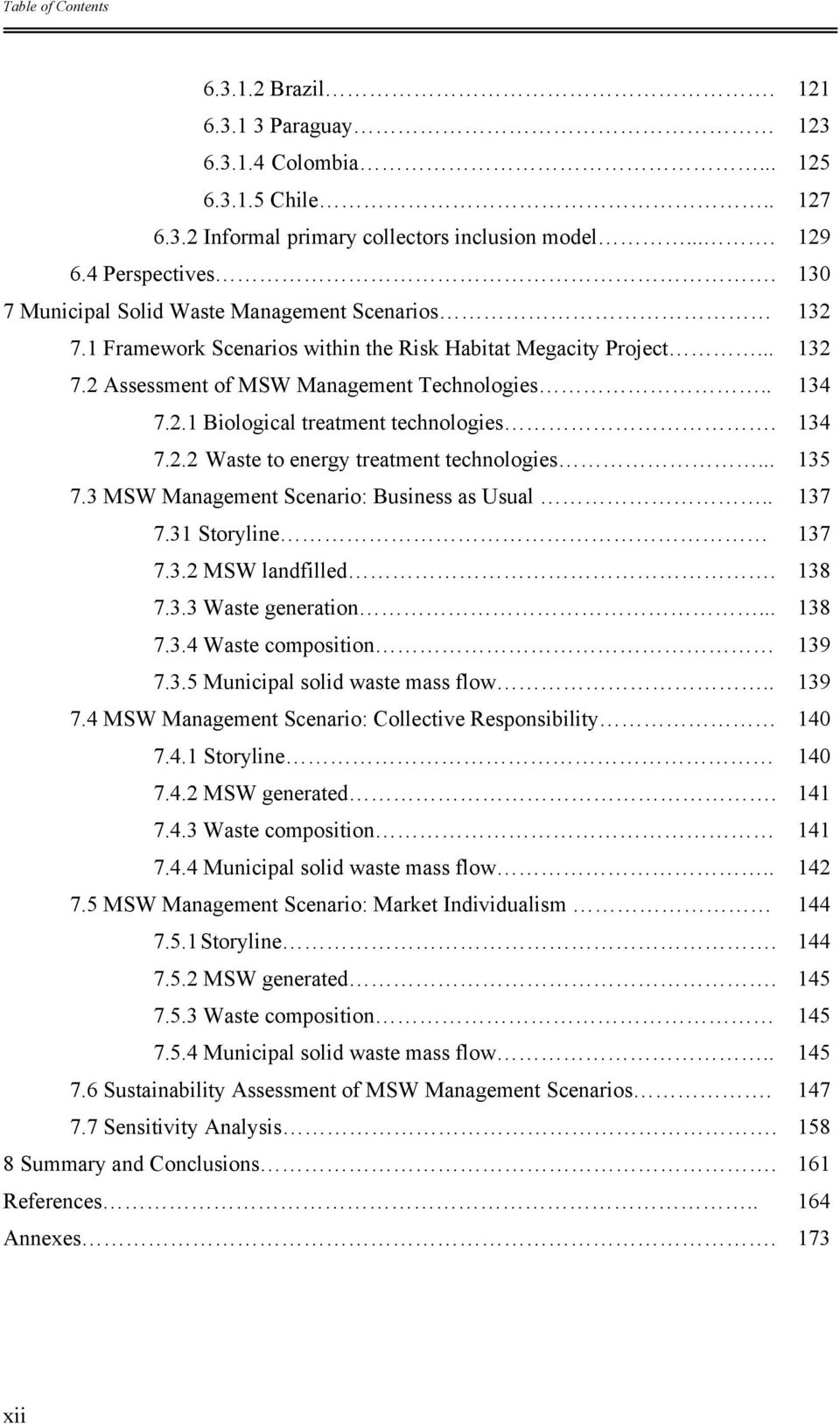 134 7.2.2 Waste to energy treatment technologies... 135 7.3 MSW Management Scenario: Business as Usual.. 137 7.31 Storyline 137 7.3.2 MSW landfilled. 138 7.3.3 Waste generation... 138 7.3.4 Waste composition 139 7.