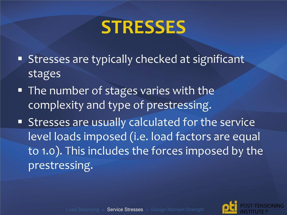 Stresses are usually calculated for the service level loads imposed (i.e. load factors are equal to 1.