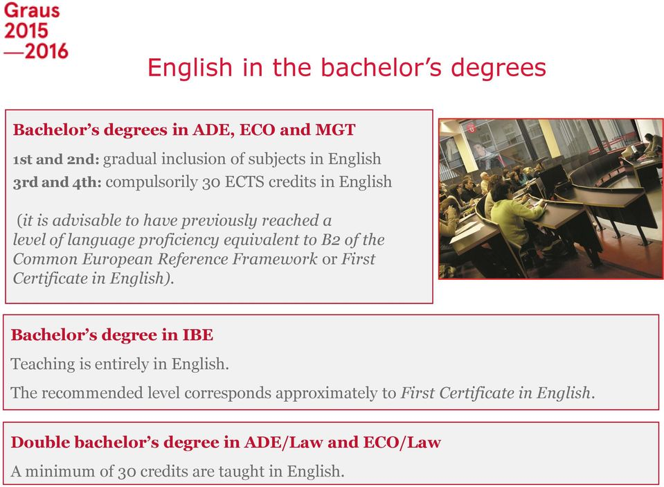 Common European Reference Framework or First Certificate in English). Bachelor s degree in IBE Teaching is entirely in English.