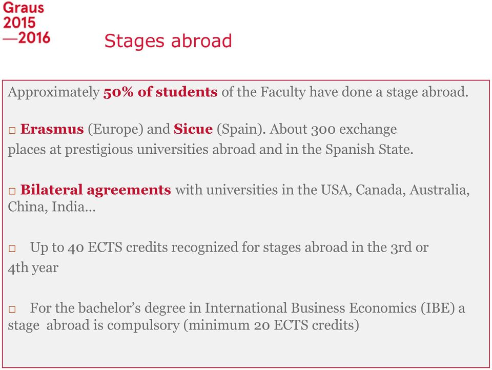 Bilateral agreements with universities in the USA, Canada, Australia, China, India Up to 40 ECTS credits recognized for