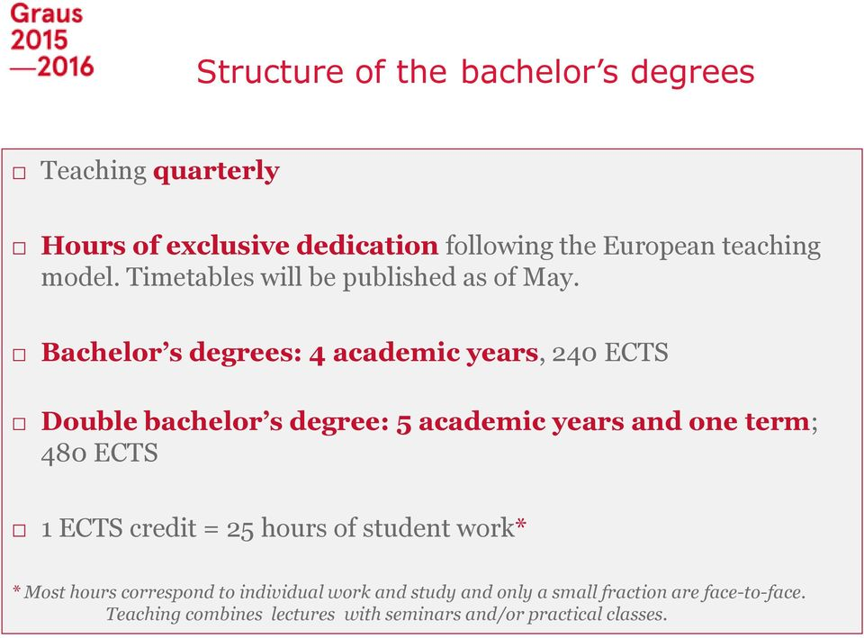 Bachelor s degrees: 4 academic years, 240 ECTS Double bachelor s degree: 5 academic years and one term; 480 ECTS 1 ECTS