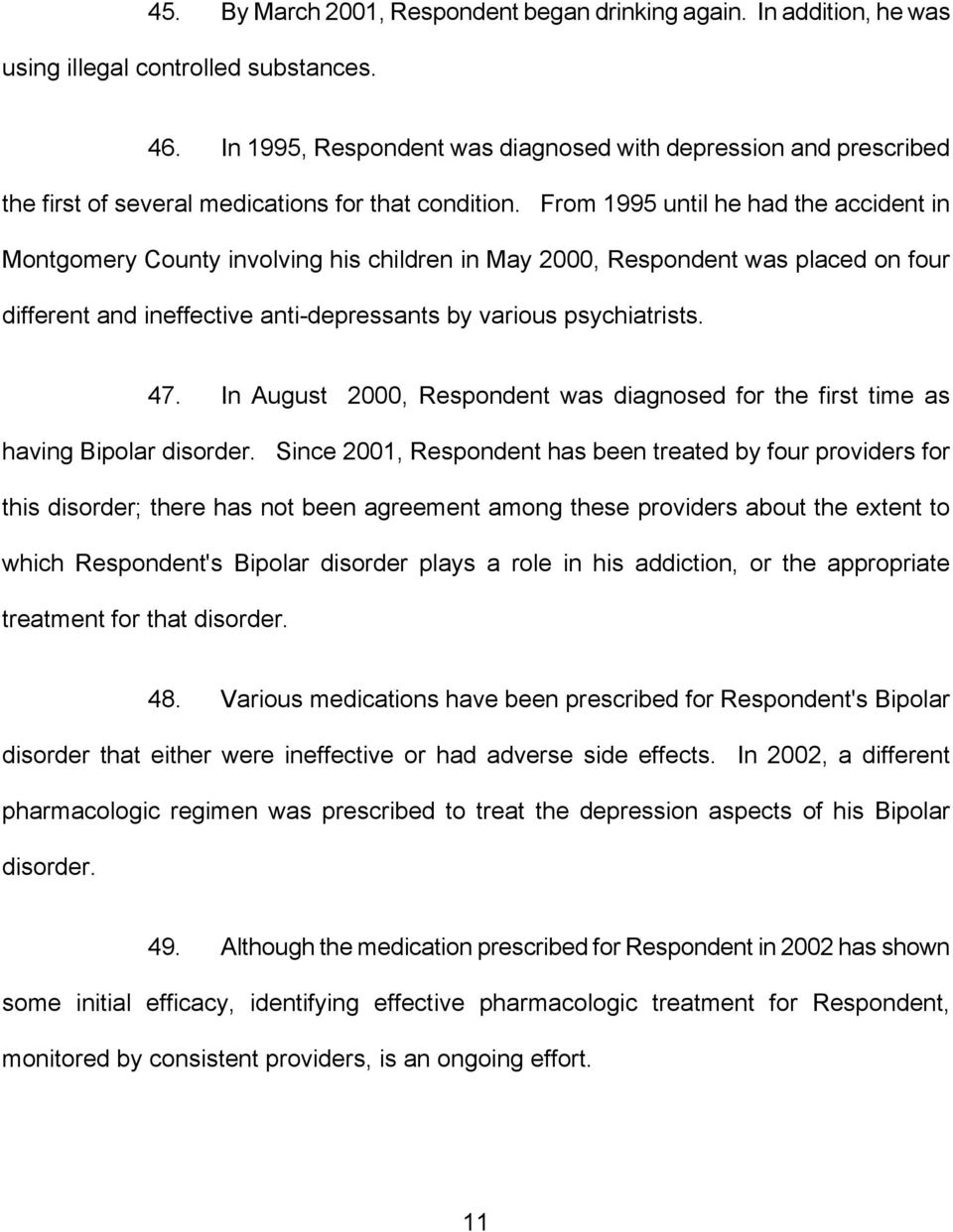 From 1995 until he had the accident in Montgomery County involving his children in May 2000, Respondent was placed on four different and ineffective anti-depressants by various psychiatrists. 47.