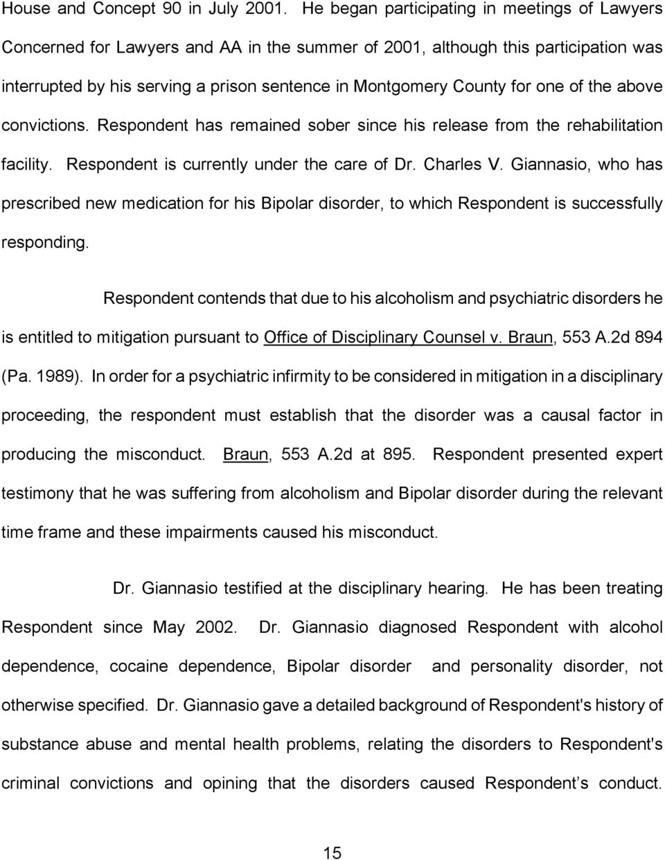 one of the above convictions. Respondent has remained sober since his release from the rehabilitation facility. Respondent is currently under the care of Dr. Charles V.
