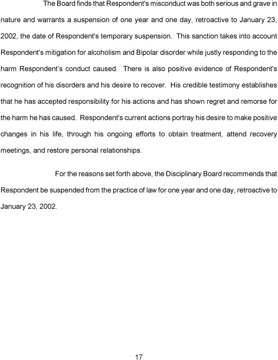 There is also positive evidence of Respondent's recognition of his disorders and his desire to recover.