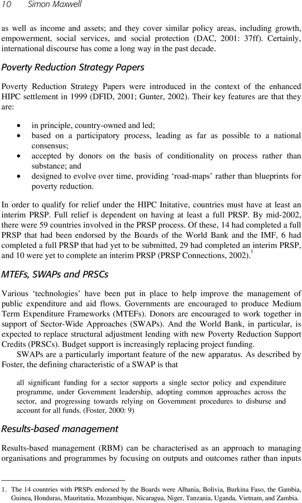 Poverty Reduction Strategy Papers Poverty Reduction Strategy Papers were introduced in the context of the enhanced HIPC settlement in 1999 (DFID, 2001; Gunter, 2002).