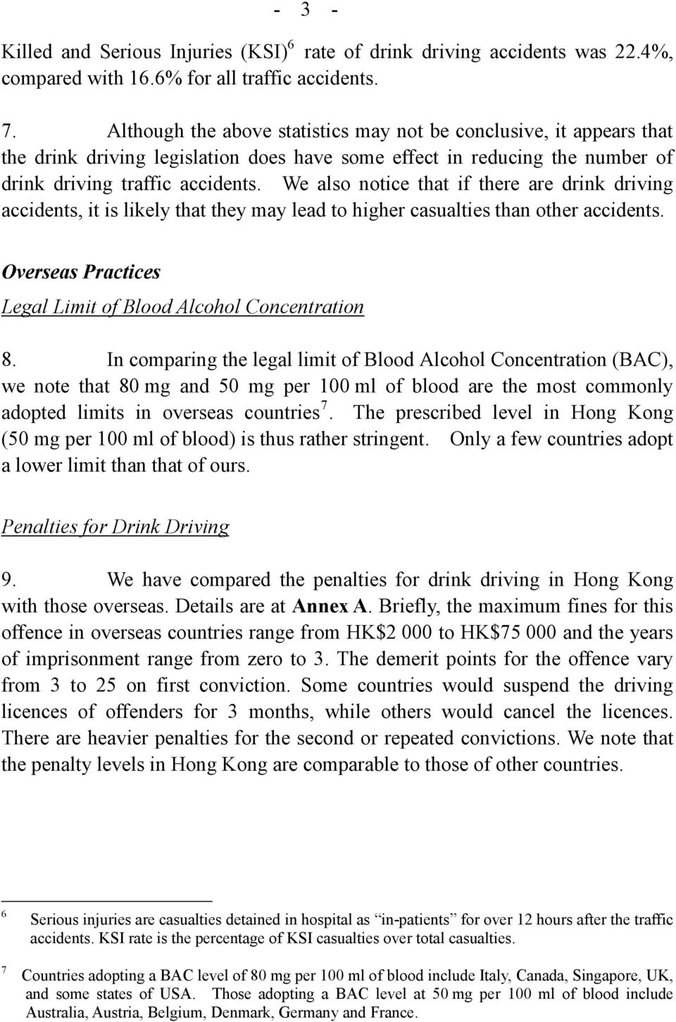 We also notice that if there are drink driving accidents, it is likely that they may lead to higher casualties than other accidents. Overseas Practices Legal Limit of Blood Alcohol Concentration 8.