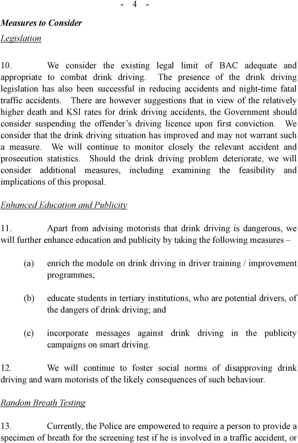 There are however suggestions that in view of the relatively higher death and KSI rates for drink driving accidents, the Government should consider suspending the offender s driving licence upon
