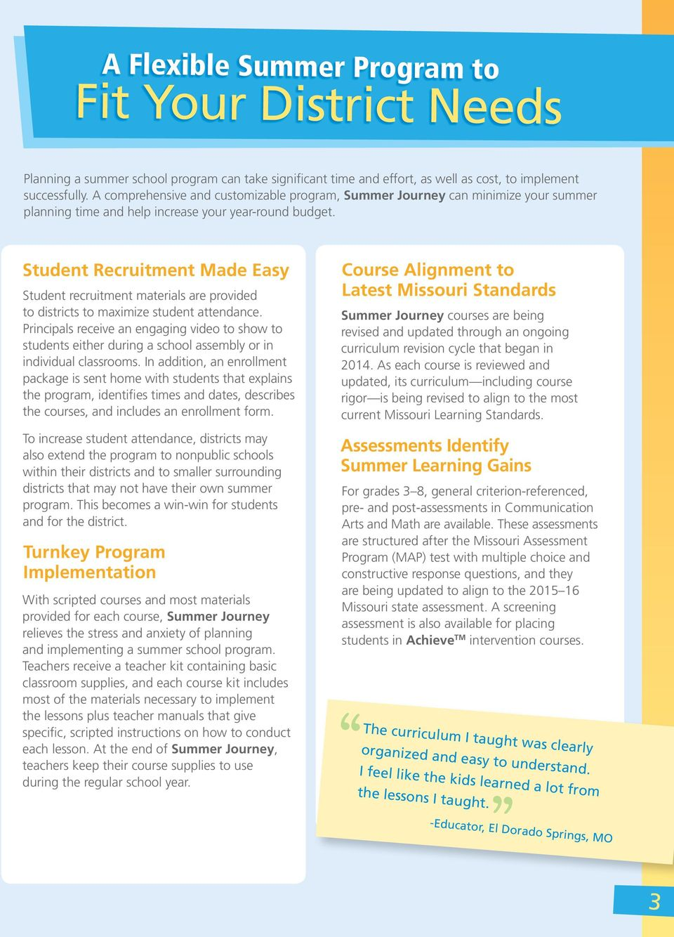 Student Recruitment Made Easy Student recruitment materials are provided to districts to maximize student attendance.