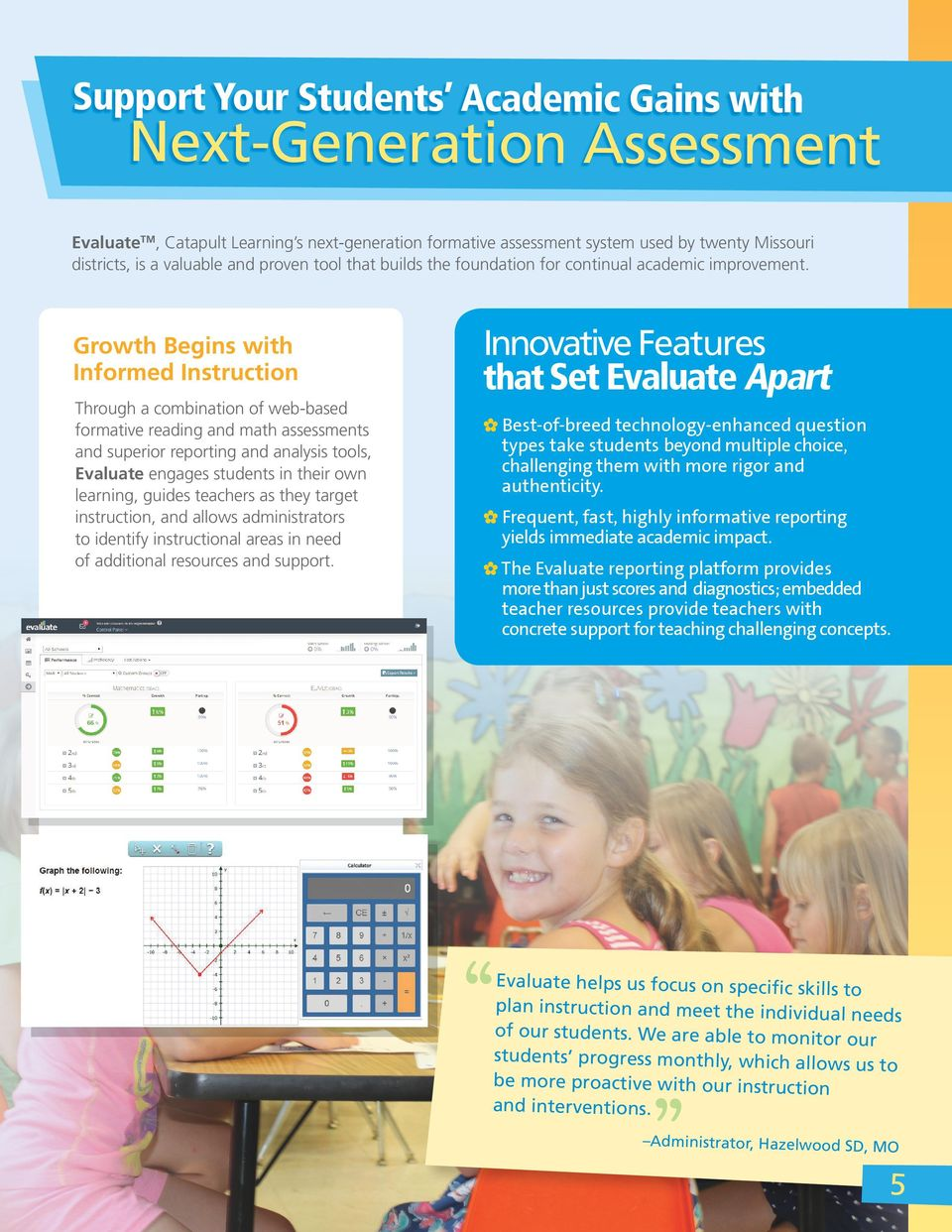 Growth Begins with Informed Instruction Through a combination of web-based formative reading and math assessments and superior reporting and analysis tools, Evaluate engages students in their own