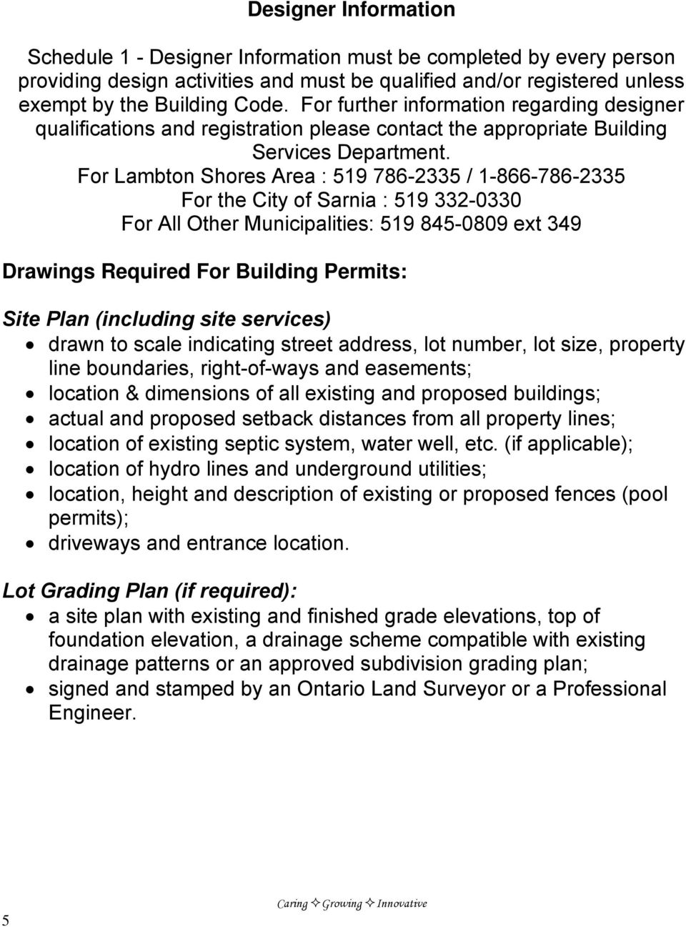 For Lambton Shores Area : 519 786-2335 / 1-866-786-2335 For the City of Sarnia : 519 332-0330 For All Other Municipalities: 519 845-0809 ext 349 Drawings Required For Building Permits: Site Plan