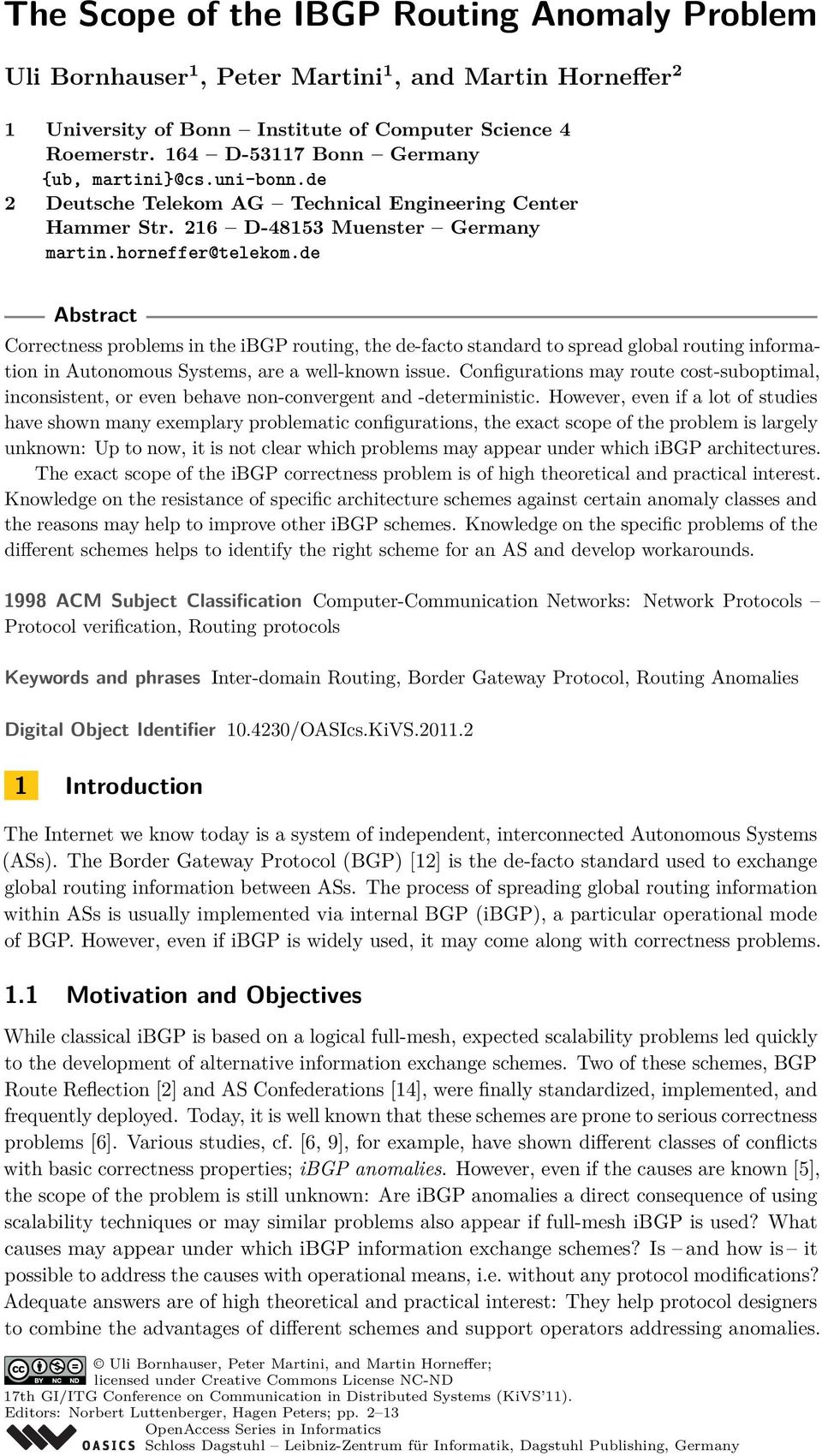de Abstract Correctness problems in the ibgp routing, the de-facto standard to spread global routing information in Autonomous Systems, are a well-known issue.