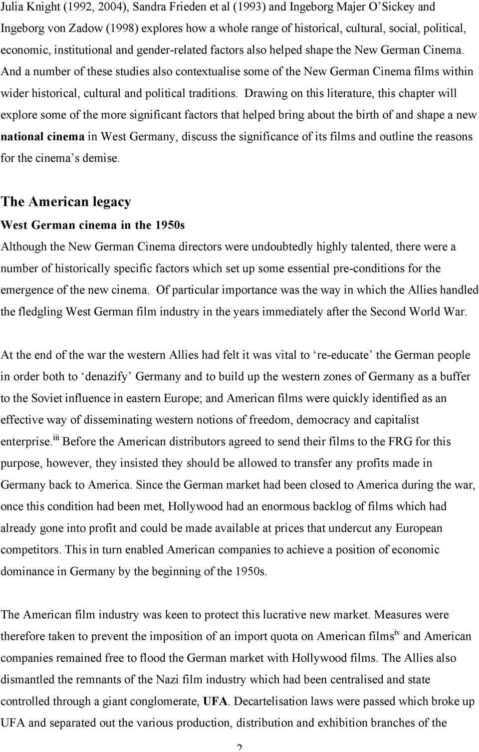 And a number of these studies also contextualise some of the New German Cinema films within wider historical, cultural and political traditions.