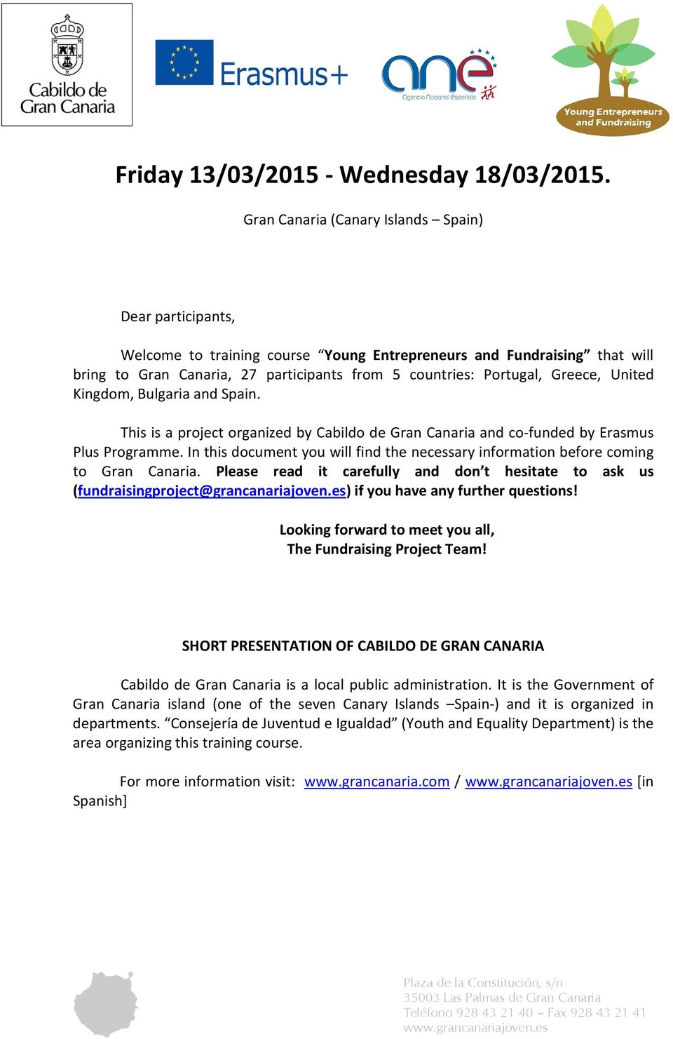 Greece, United Kingdom, Bulgaria and Spain. This is a project organized by Cabildo de Gran Canaria and co-funded by Erasmus Plus Programme.