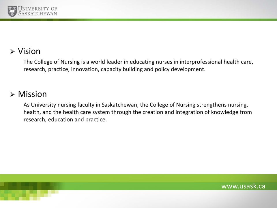Mission As University nursing faculty in Saskatchewan, the College of Nursing strengthens nursing,