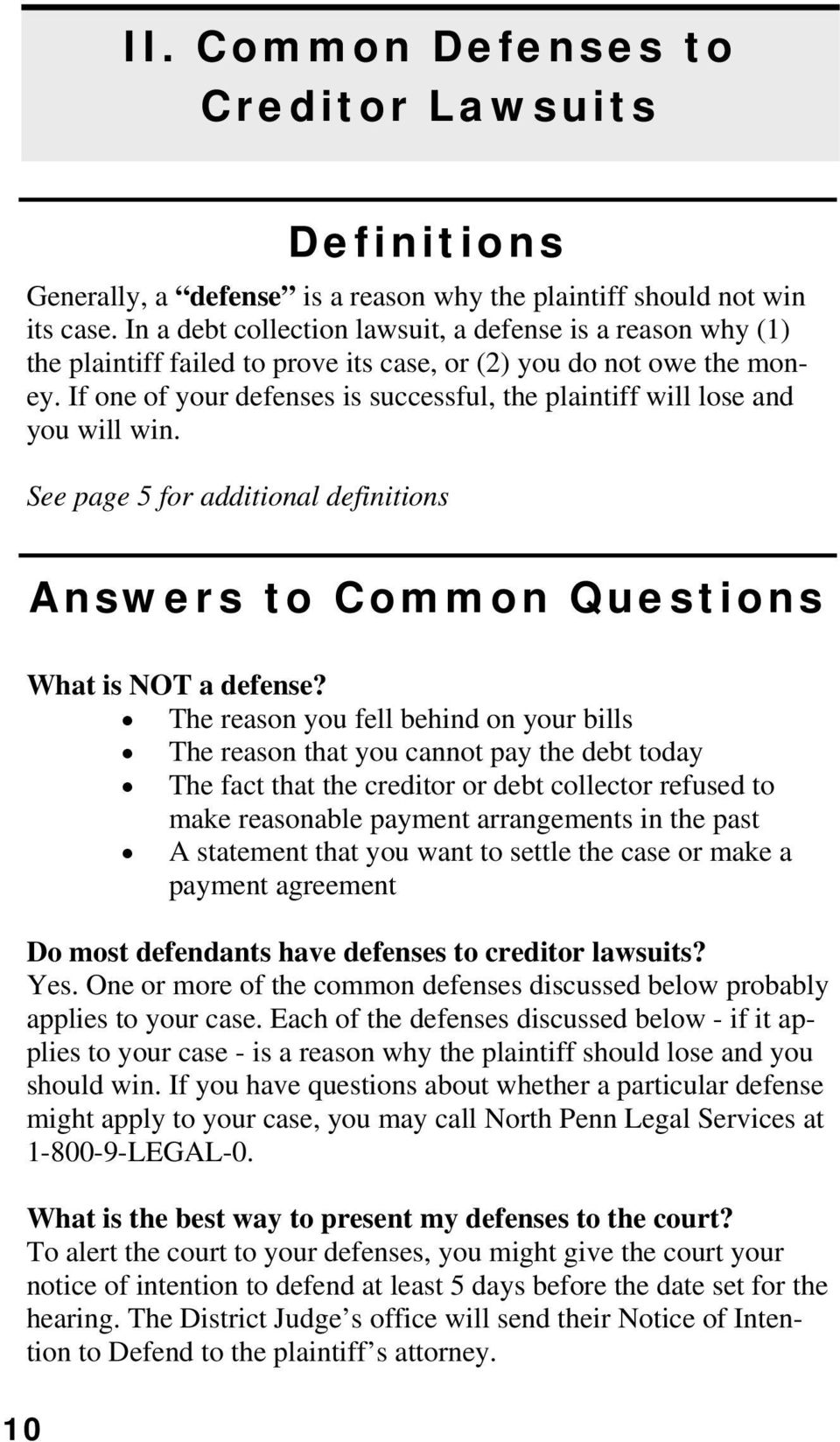 If one of your defenses is successful, the plaintiff will lose and you will win. See page 5 for additional definitions 10 Answers to Common Questions What is NOT a defense?