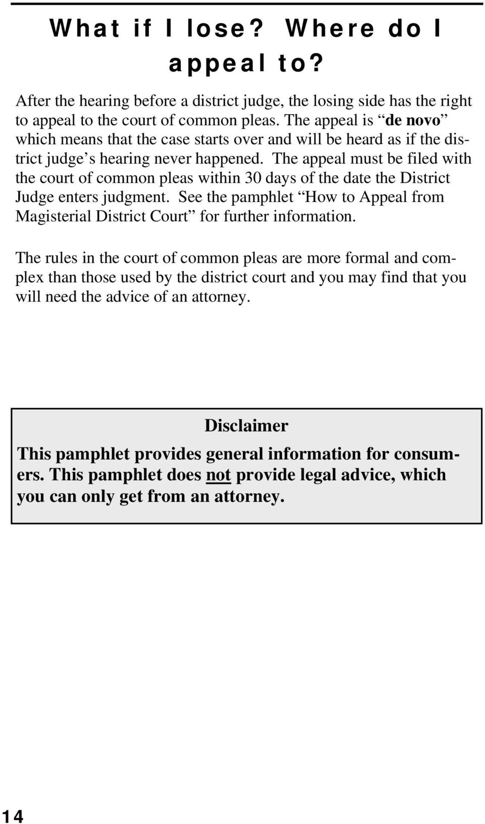 The appeal must be filed with the court of common pleas within 30 days of the date the District Judge enters judgment.