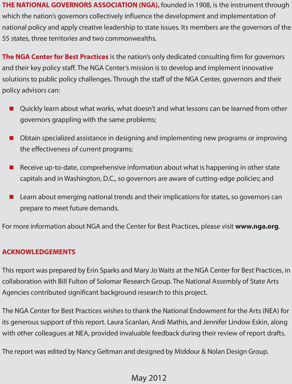The NGA Center for Best Practices is the nation s only dedicated consulting firm for governors and their key policy staff.