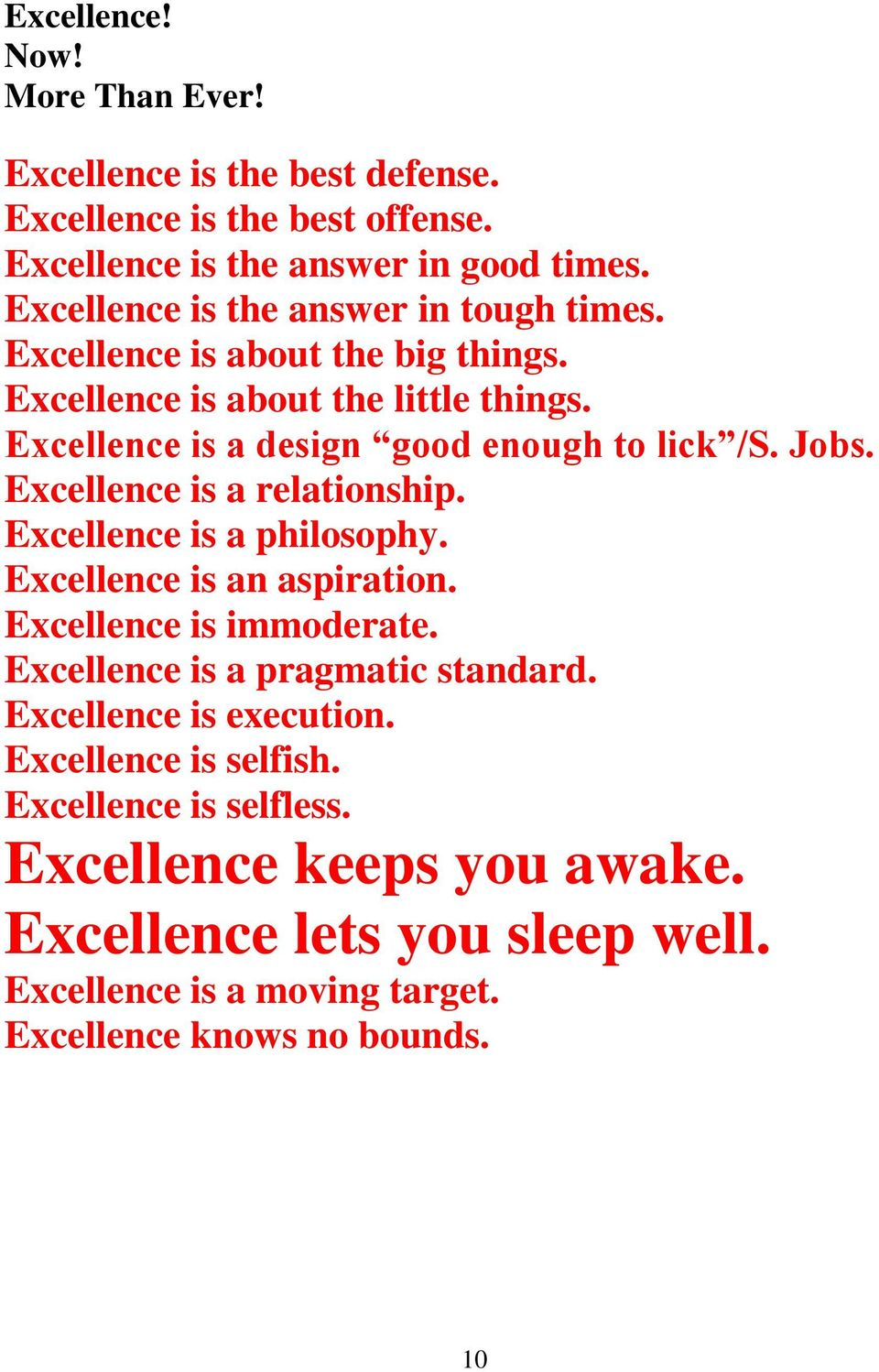 Jobs. Excellence is a relationship. Excellence is a philosophy. Excellence is an aspiration. Excellence is immoderate. Excellence is a pragmatic standard.