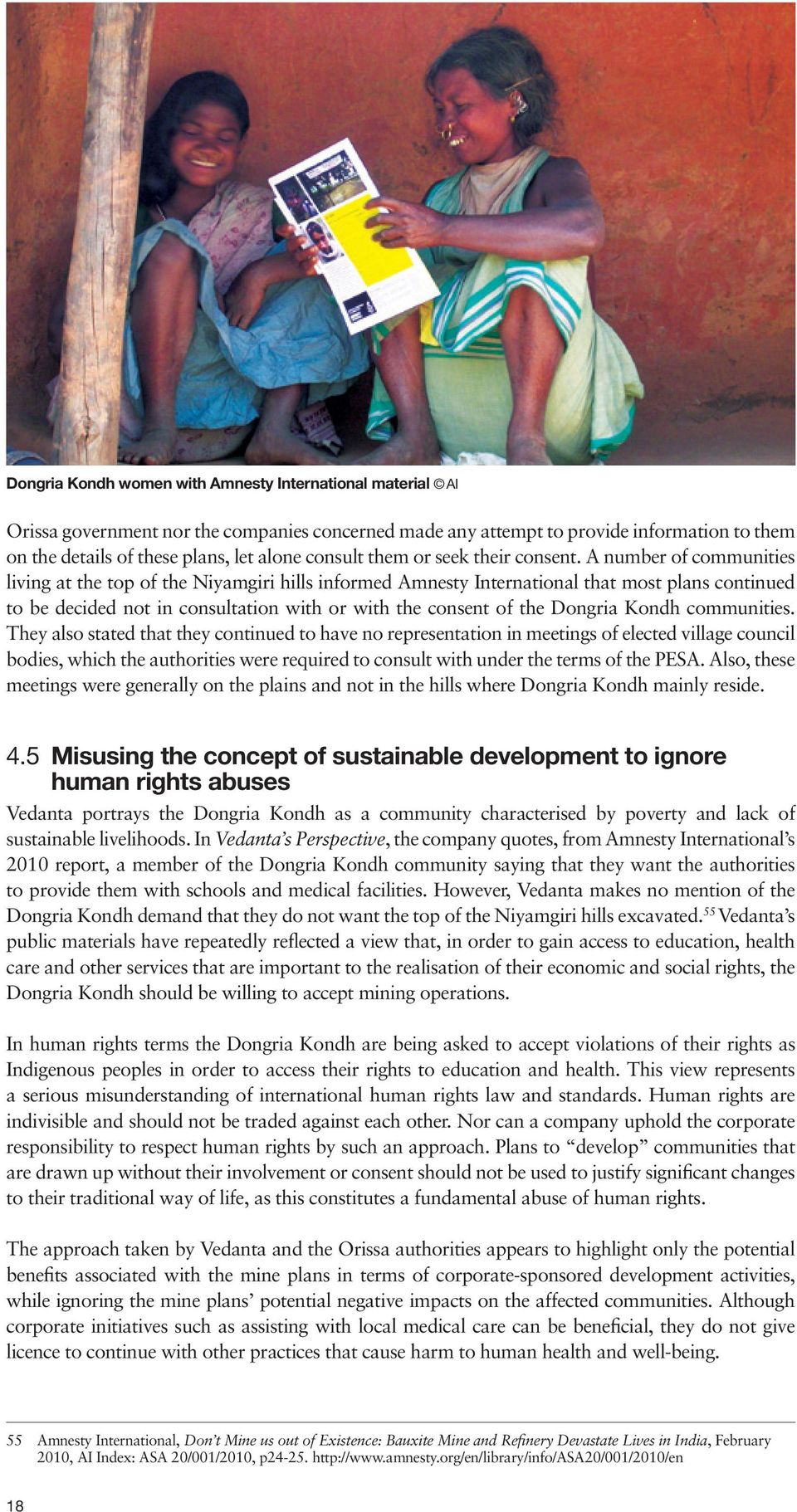 A number of communities living at the top of the Niyamgiri hills informed Amnesty International that most plans continued to be decided not in consultation with or with the consent of the Dongria