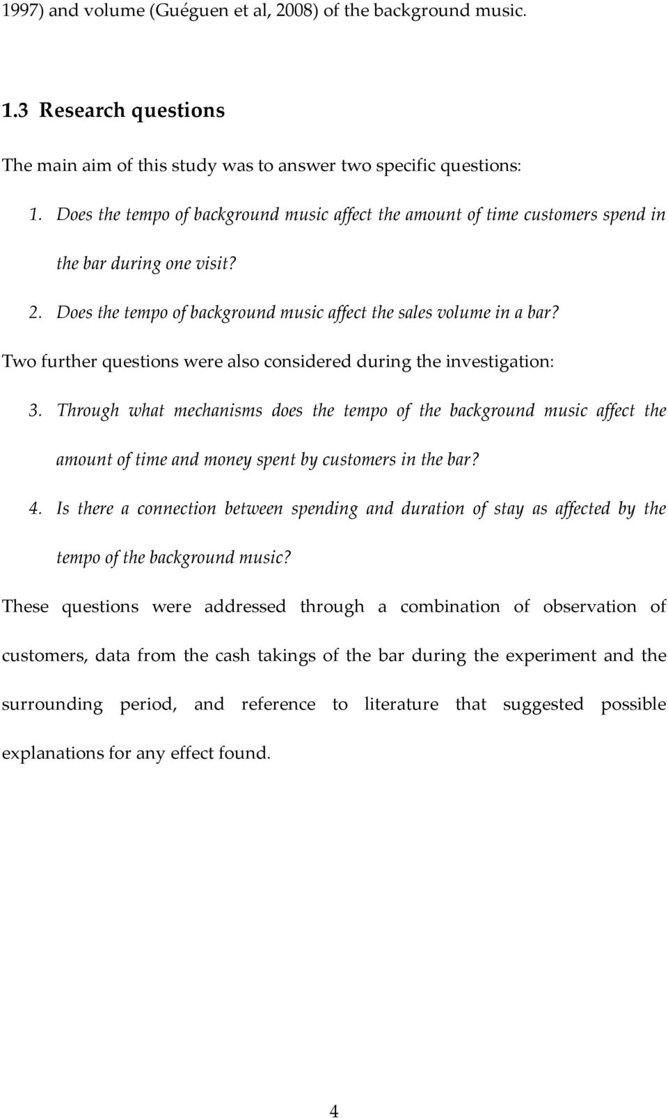Two further questions were also considered during the investigation: 3.