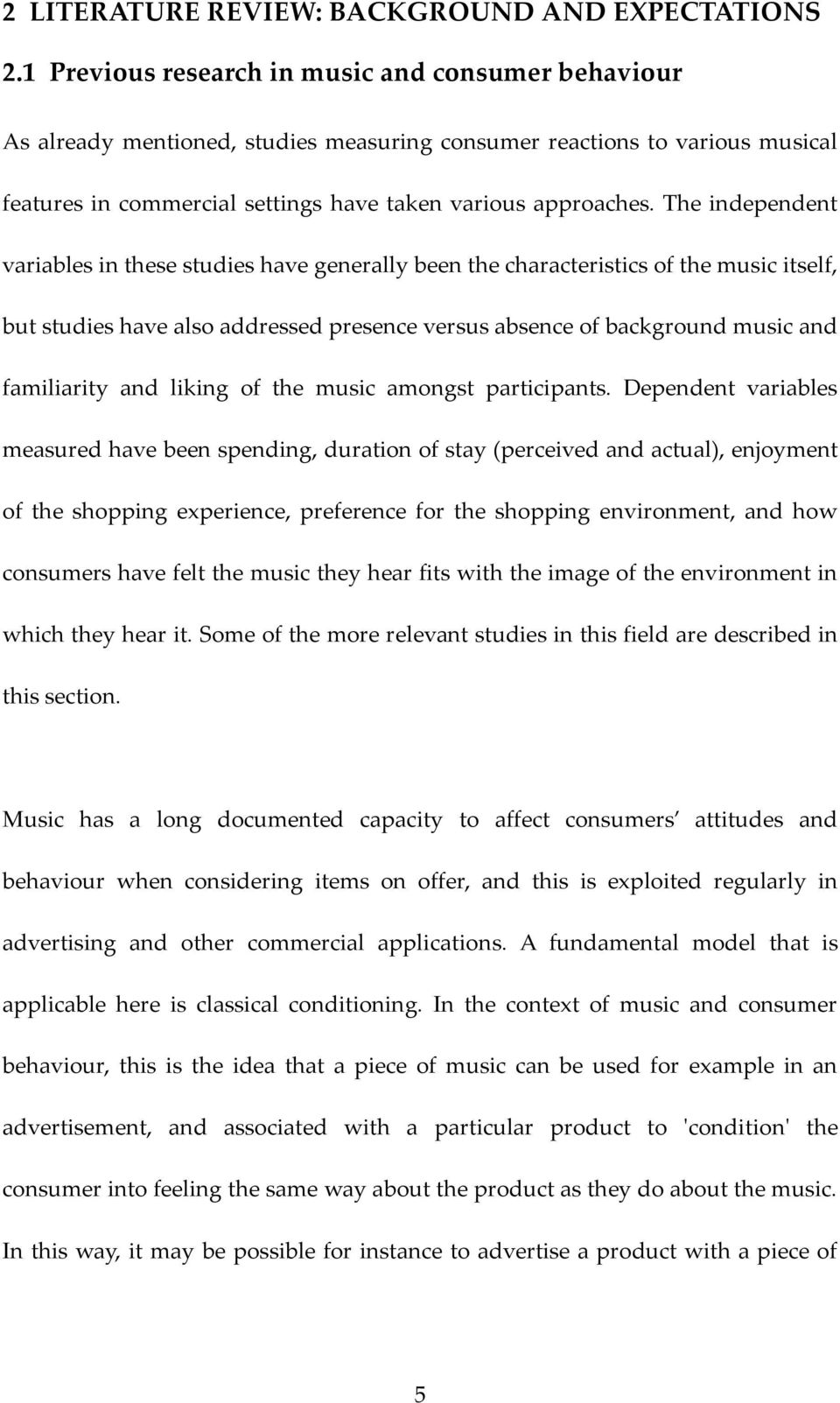 The independent variables in these studies have generally been the characteristics of the music itself, but studies have also addressed presence versus absence of background music and familiarity and