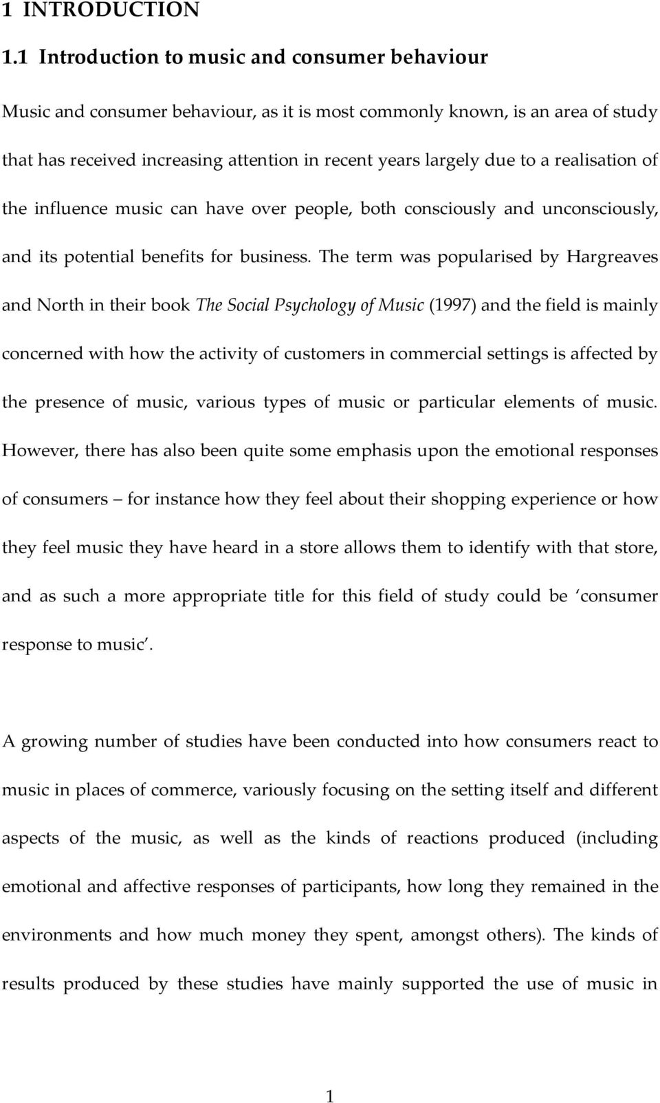 realisation of the influence music can have over people, both consciously and unconsciously, and its potential benefits for business.
