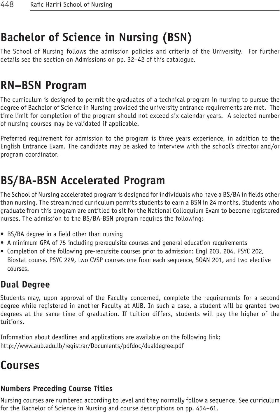 RN BSN Program The curriculum is designed to permit the graduates of a technical program in nursing to pursue the degree of Bachelor of Science in Nursing provided the university entrance