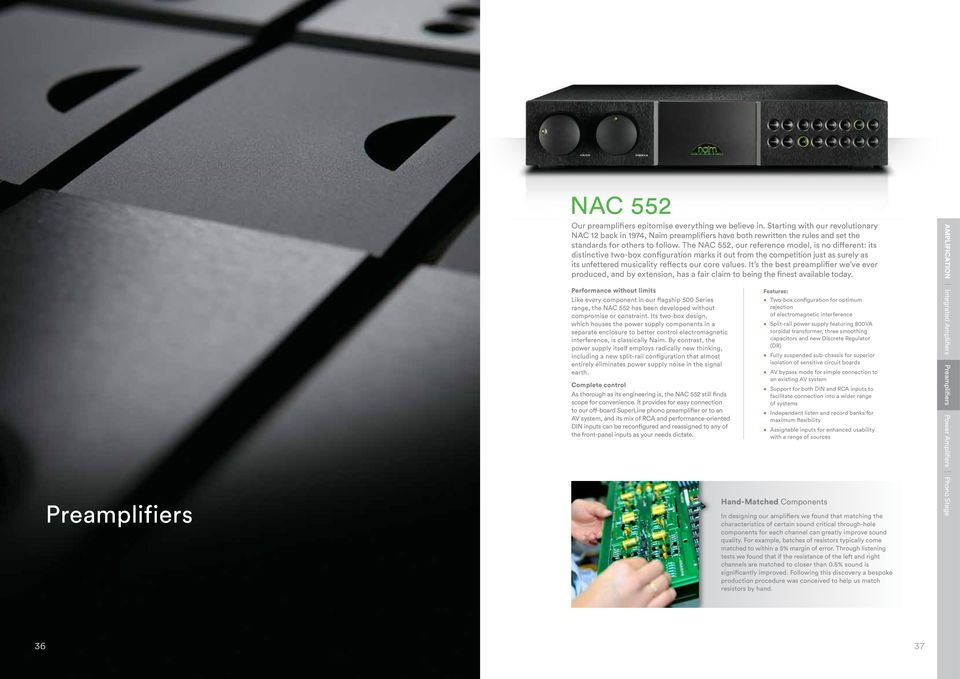 The NAC 552, our reference model, is no different: its distinctive two-box configuration marks it out from the competition just as surely as its unfettered musicality reflects our core values.