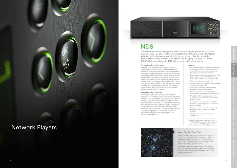 unrivalled performance. No-compromise performance The electronic brain of the NDS is a 40bit SHARC Digital Signal Processor (DSP), the most powerful to be fitted to any Naim component so far.