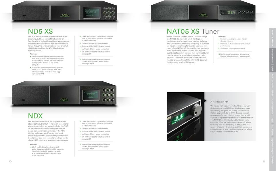 UPnP-enabled to allow streaming of audio files at up to 24bit/192kHz resolution from Naim hard disk servers, network-attached storage (NAS) devices or any home computer Supports a broad range of