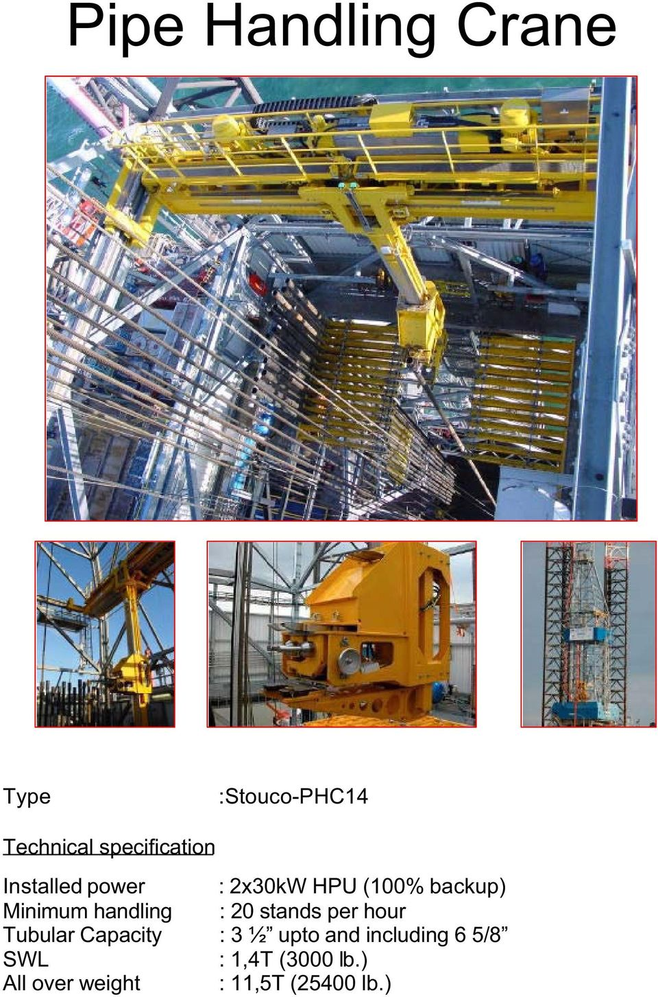 per hour Tubular Capacity : 3 ½ upto and including 6 5/8