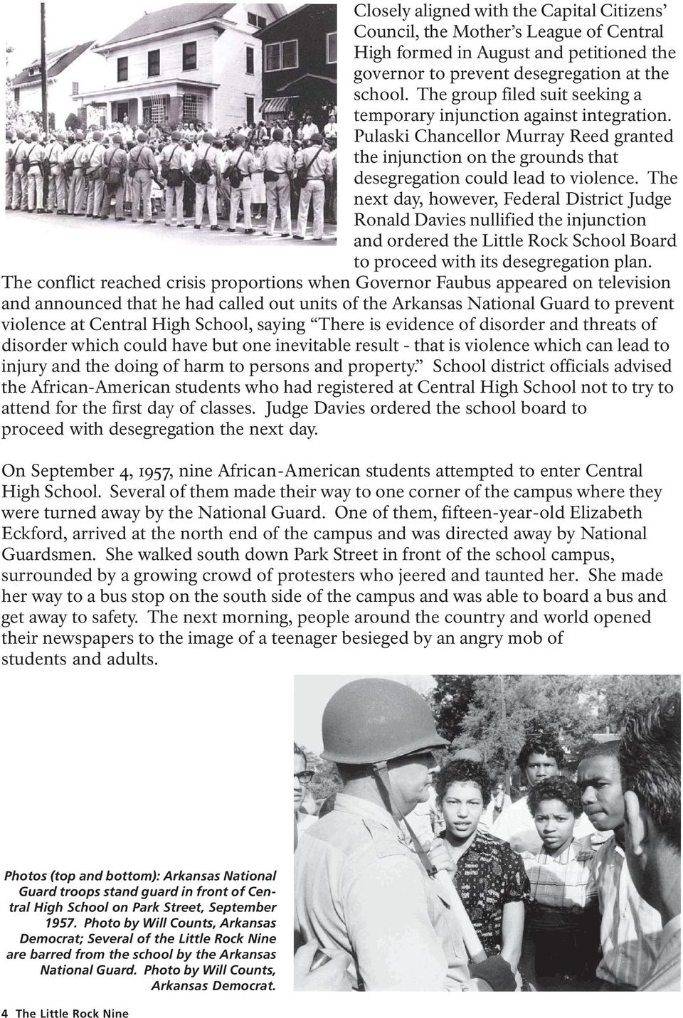 The next day, however, Federal District Judge Ronald Davies nullified the injunction and ordered the Little Rock School Board to proceed with its desegregation plan.