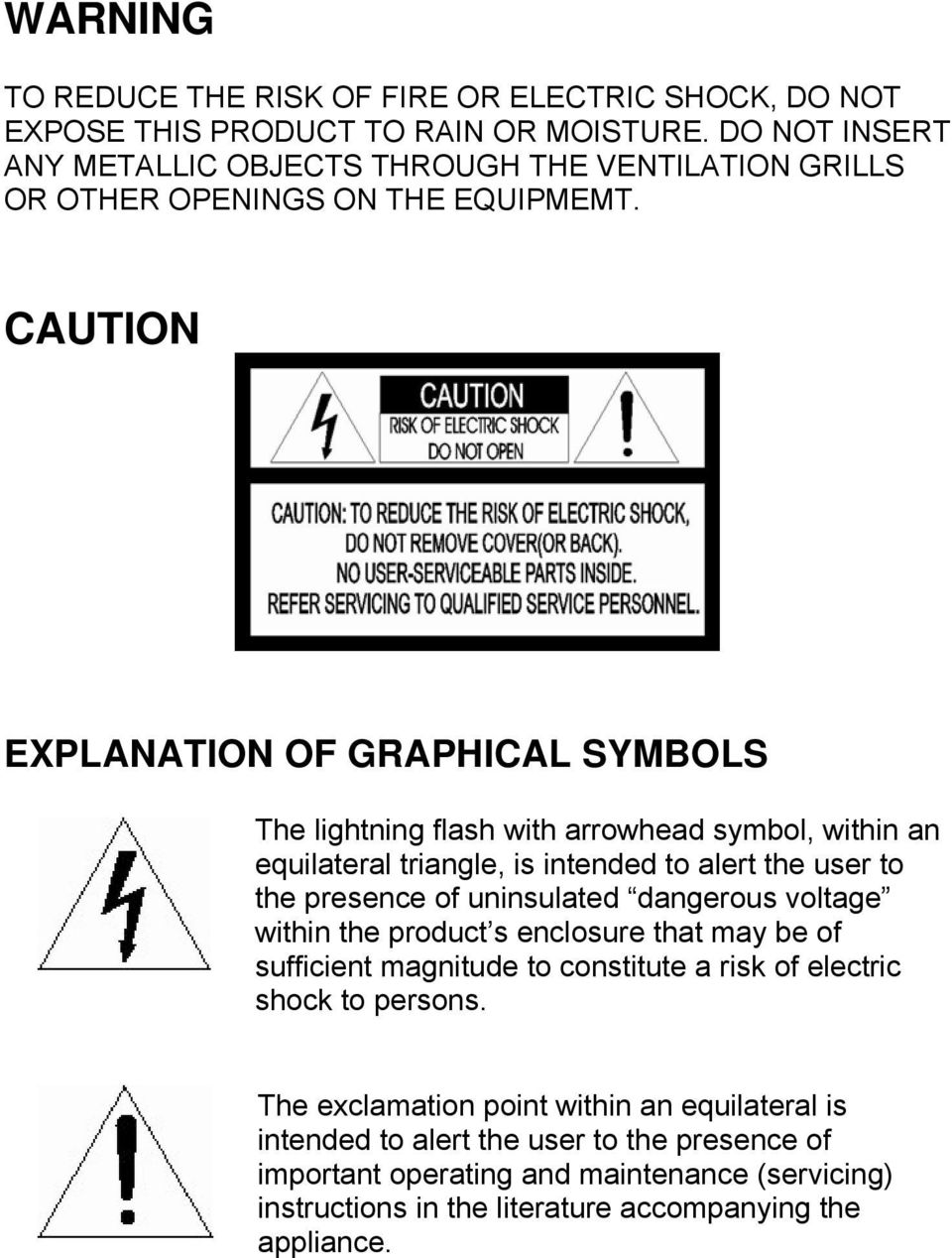 CAUTION EXPLANATION OF GRAPHICAL SYMBOLS The lightning flash with arrowhead symbol, within an equilateral triangle, is intended to alert the user to the presence of uninsulated