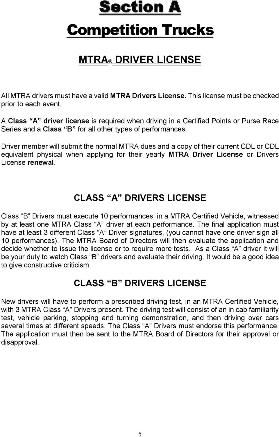Driver member will submit the normal MTRA dues and a copy of their current CDL or CDL equivalent physical when applying for their yearly MTRA Driver License or Drivers License renewal.