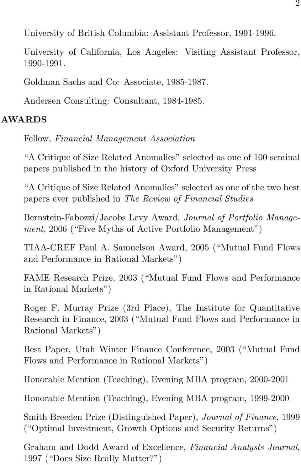 AWARDS Fellow, Financial Management Association A Critique of Size Related Anomalies selected as one of 100 seminal papers published in the history of Oxford University Press A Critique of Size