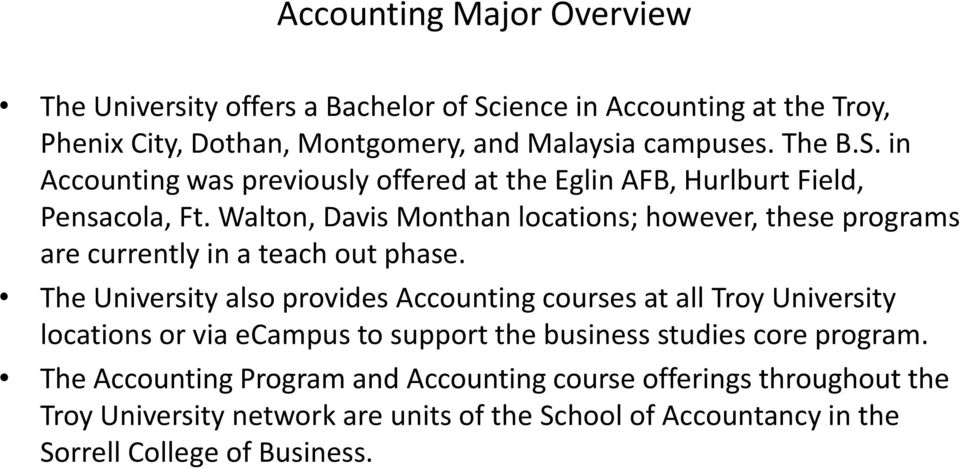 The University also provides Accounting courses at all Troy University locations or via ecampus to support the business studies core program.