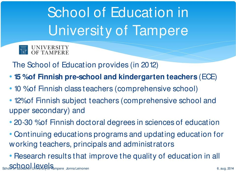 school and upper secondary) and 20-30 % of Finnish doctoral degrees in sciences of education Continuing educations programs and