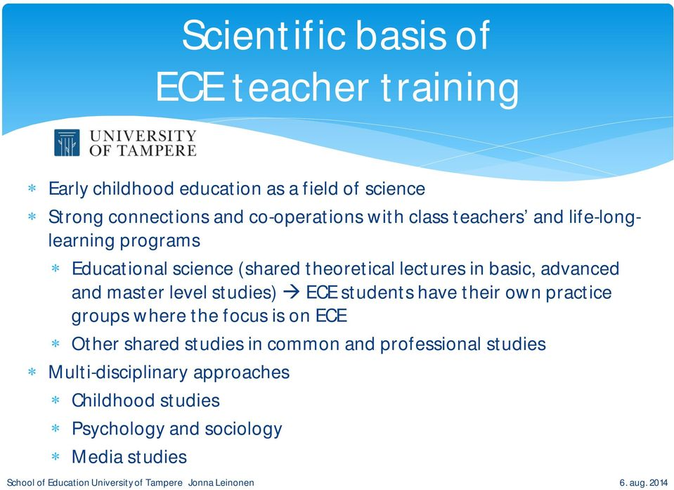 basic, advanced and master level studies) ECE students have their own practice groups where the focus is on ECE Other
