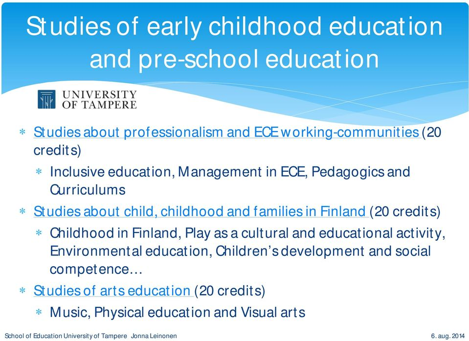families in Finland (20 credits) Childhood in Finland, Play as a cultural and educational activity, Environmental