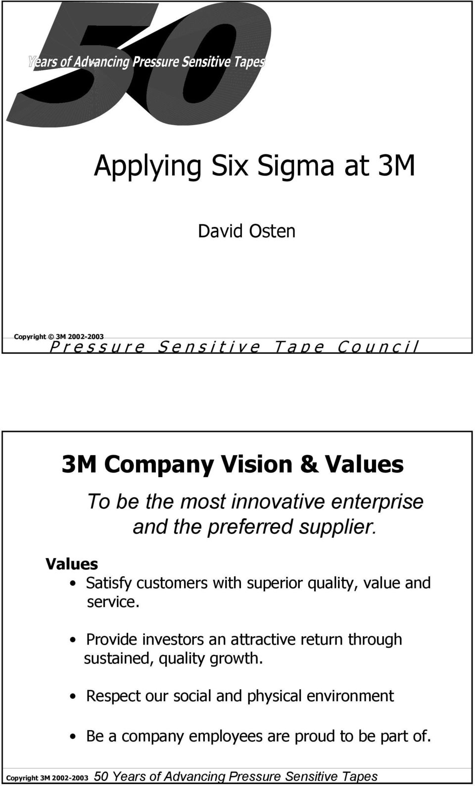 Values Satisfy customers with superior quality, value and service.