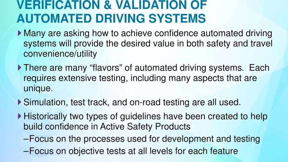 Each requires extensive testing, including many aspects that are unique. Simulation, test track, and on-road testing are all used.