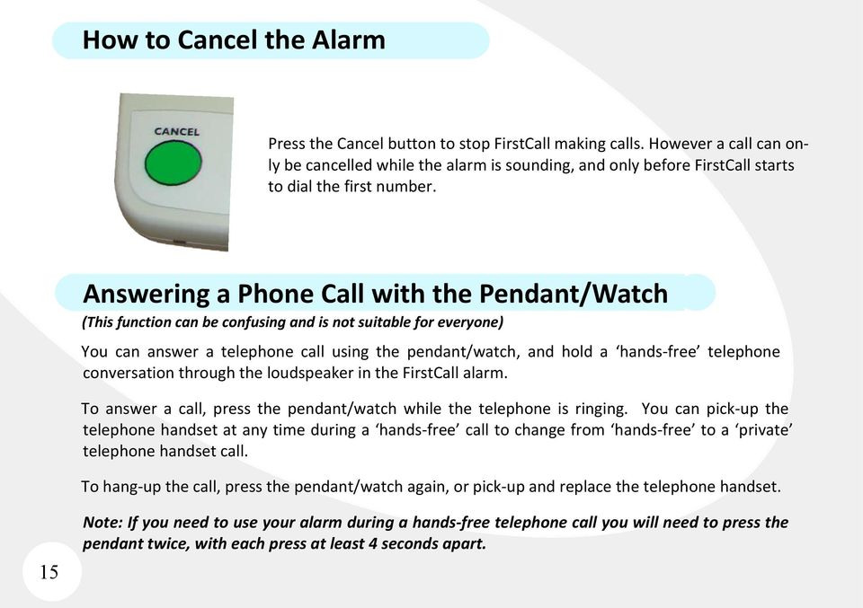 Answering a Phone Call with the Pendant/Watch (This function can be confusing and is not suitable for everyone) You can answer a telephone call using the pendant/watch, and hold a hands-free