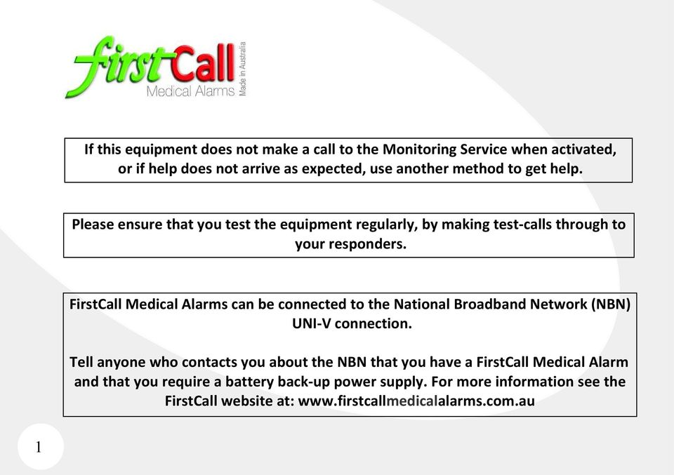 FirstCall Medical Alarms can be connected to the National Broadband Network (NBN) UNI-V connection.