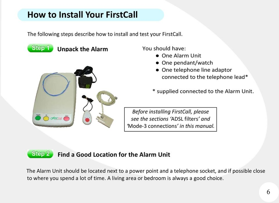 to the Alarm Unit. Before installing FirstCall, please see the sections ADSL filters and Mode-3 connections in this manual.