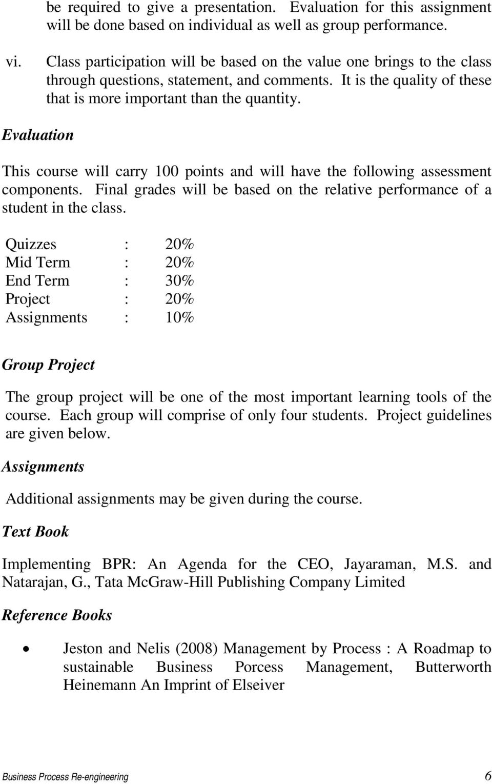 Evaluation This course will carry 100 points and will have the following assessment components. Final grades will be based on the relative performance of a student in the class.