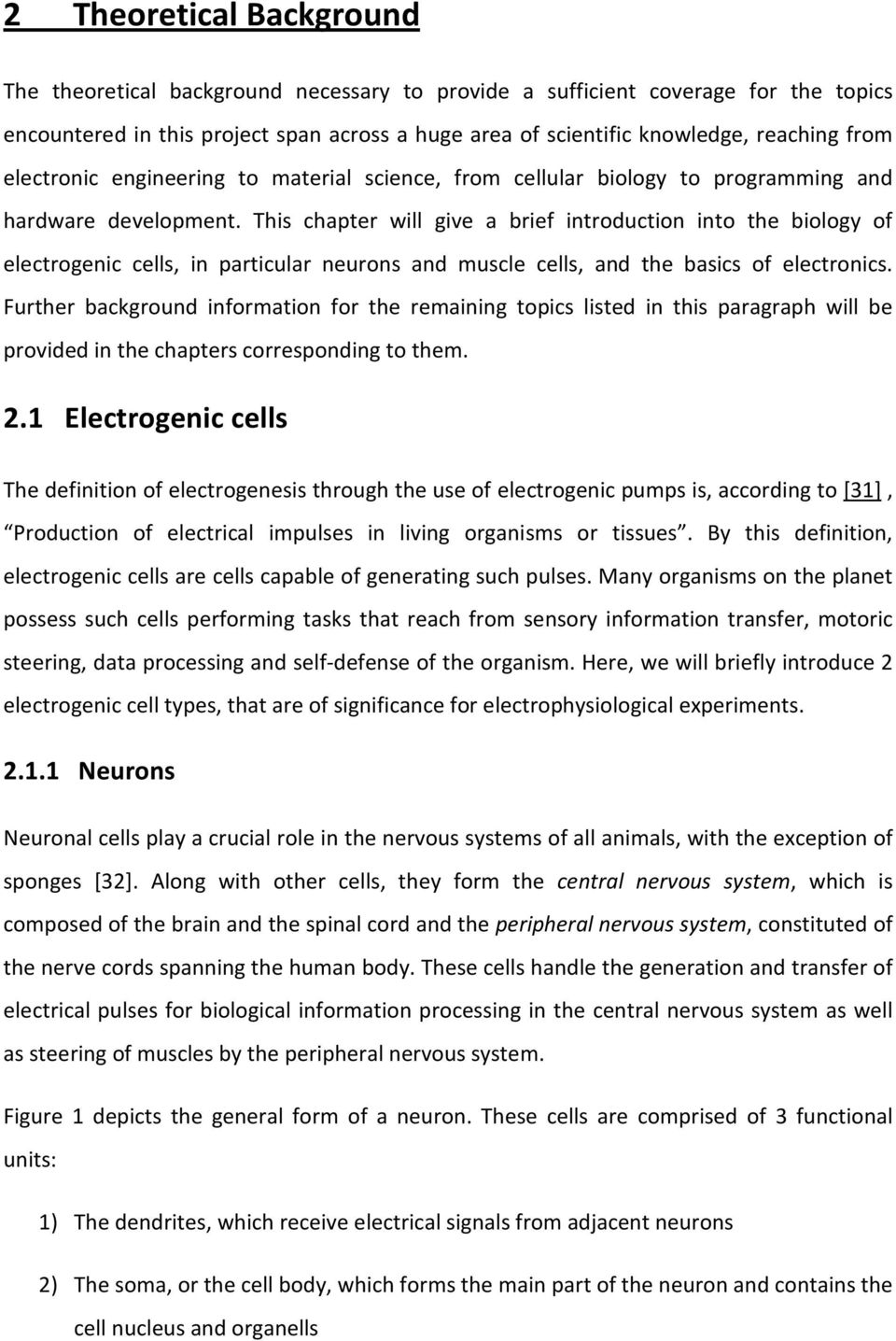 This chapter will give a brief introduction into the biology of electrogenic cells, in particular neurons and muscle cells, and the basics of electronics.