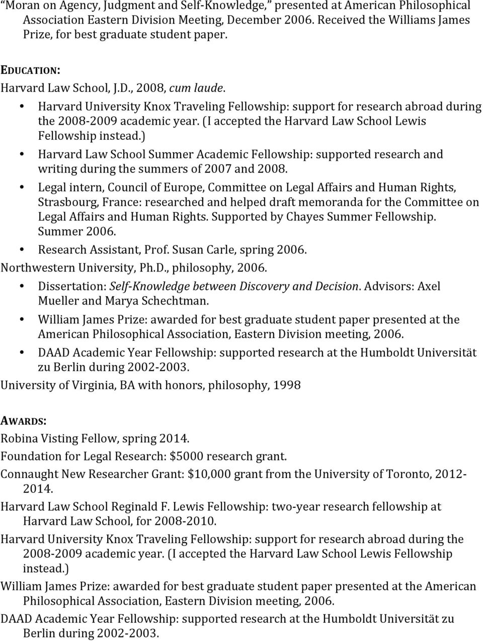 Harvard University Knox Traveling Fellowship: support for research abroad during the 2008-2009 academic year. (I accepted the Harvard Law School Lewis Fellowship instead.